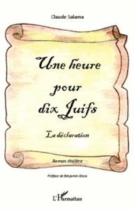 Claude Salama - Une heure pour dix juifs  la déclaration - La déclaration.