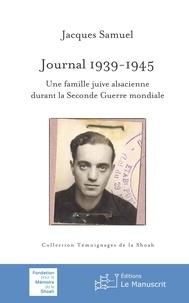 Claude Samuel - Journal 1939-1945. Une famille juive alsacienne durant la Seconde Guerre mondiale.