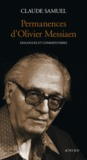 Claude Samuel - Permanences d'Olivier Messiaen - Dialogues et commentaires.