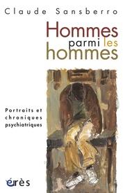 Claude Sansberro - Homme parmi les hommes - Portraits et chroniques psychiatriques.