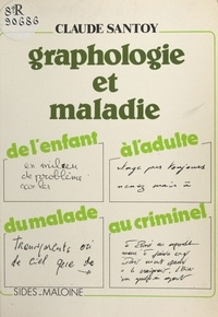 Claude Santoy - Graphologie et maladie : de l'enfant à l'adulte, du malade au criminel.