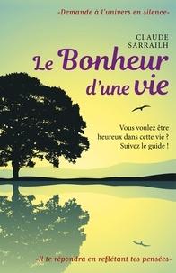 Téléchargement de google books sur ipod Le Bonheur d'une vie  - Vous voulez être heureux dans cette vie ? Suivez le guide ! par Claude Sarrailh in French