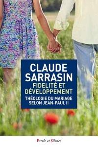 Claude Sarrasin - Fidélité et développement - Théologie du mariage selon Jean-Paul II.