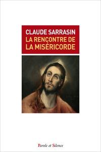 Claude Sarrasin - La rencontre de la miséricorde.