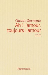 Claude Sarraute - Ah ! l'amour, toujours l'amour.