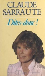 Claude Sarraute - Dites donc !.