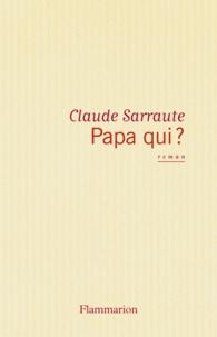 Claude Sarraute - Papa qui ?.