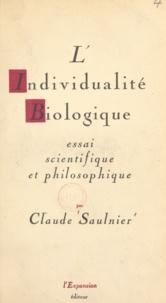 Claude Saulnier - L'individualité biologique - Essai scientifique et philosophique.