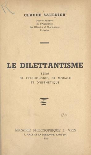 Le dilettantisme. Essai de psychologie, de morale et d'esthétique