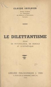 Claude Saulnier - Le dilettantisme - Essai de psychologie, de morale et d'esthétique.