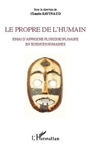 Claude Savinaud - Le propre de l'humain - Essai d'approche pluridisciplinaire en sciences humaines.