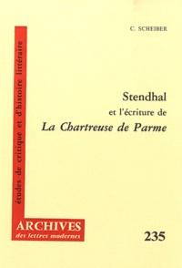 Claude Scheiber - Stendhal et l'écriture de la Chartreuse de Parme.