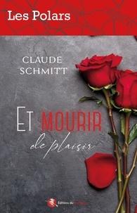 Claude Schmitt - Et mourir de plaisir.