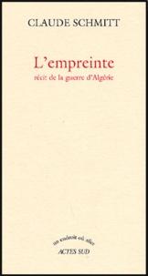 Claude Schmitt - L'empreinte - Récit de la guerre d'Algérie.