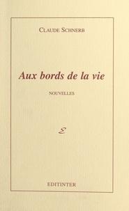 Claude Schnerb - Aux bords de la vie - Nouvelles.
