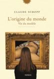 Claude Schopp - L'origine du monde - Vie du modèle.