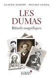 Claude Schopp et Sylvain Ledda - Les Dumas - Bâtards magnifiques.