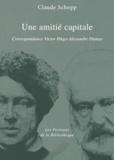Claude Schopp - Une amitie capitale - Correspondance Victor Hugo - Alexandre Dumas.