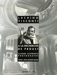 Claude Schwartz et Jean-Jacques Abadie - Luchino Visconti - A la recherche de Proust.