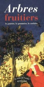 Claude Scribe - Arbres fruitiers - Le poirier ; Le pommier ; Le cerisier et le merisier.