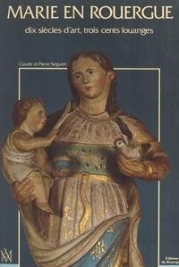 Claude Séguret et Pierre Séguret - Marie en Rouergue : dix siècles d'art, trois cents louanges - Réalisé à partir de la collection photographique de M. l'abbé Émile Sudres.