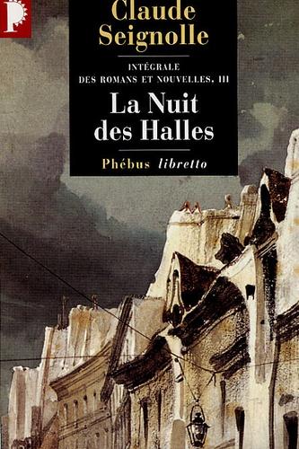 Claude Seignolle - Intégrale des romans et nouvelles Volume 3 : La Nuit des Halles.