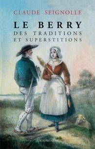 Claude Seignolle - Le Berry des traditions et superstitions.