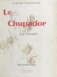 Claude Seignolle et Sergio Moyano - Le chupador - Le vampire.