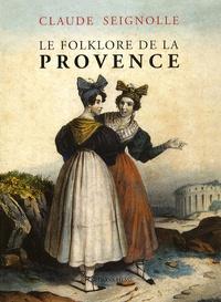 Claude Seignolle - Le folklore de la Provence.