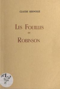 Claude Seignolle - Les fouilles de Robinson - Contribution à l'étude des origines parisiennes.