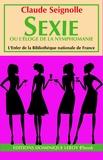Claude Seignolle - Sexie - ou l'Éloge de la nymphomanie.