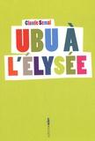 Claude Semal - Ubu à l'Elysée.