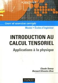 Claude Semay et Bernard Silvestre-Brac - Introduction au calcul tensoriel - Applications à la physique.