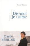 Claude Sérillon - Dis-moi je t'aime.