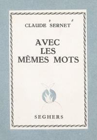 Claude Sernet - Avec les mêmes mots - 1930-1954.