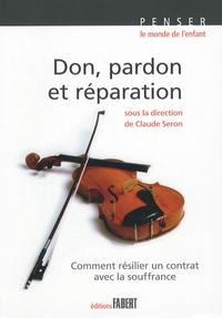 Claude Seron et Catherine Denis - Don, pardon et réparation - Comment résilier un contrat avec la souffrance.