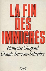 Claude Servan-Schreiber et Françoise Gaspard - La fin des immigrés.