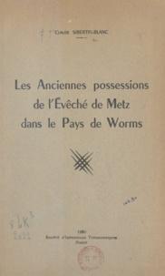 Claude Sibertin-Blanc - Les anciennes possessions de l'évêché de Metz dans le pays de Worms.