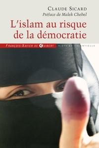 Claude Sicard - L'islam au risque de la démocratie.