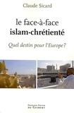 Claude Sicard - Le face à face islam-chrétienté - Quel destin pour l'Europe ?.
