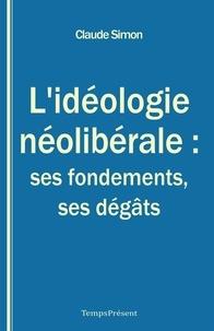 Claude Simon - L'idéologie néolibérale : ses fondements, ses dégâts.