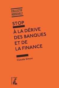 Claude Simon - Stop à la dérive des banques et de la finance.