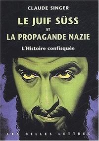 Claude Singer - Le juif Süss et la propagande nazie - L'Histoire confisquée.