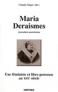 Claude Singer - Maria Deraismes, Journaliste pontoise - Une féministe et libre-penseuse au XIXe siecle.