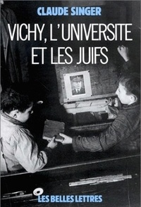 Claude Singer - Vichy, l'université et les juifs - Les silences et la mémoire.