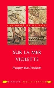 Claude Sintes - Sur la mer violette - Naviguer dans l'Antiquité.