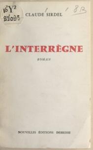 Claude Sirdel - L'interrègne.