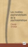Claude Smadja - Les modèles psychanalytiques de la psychosomatique.