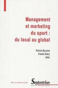 Claude Sobry et Patrick Bouchet - Management et marketing du sport - Du local au global.