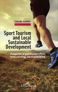 Claude Sobry - Sport Tourism and Local Sustainable Development - Prospective of globalization effects - Actors strategy and responsibility.